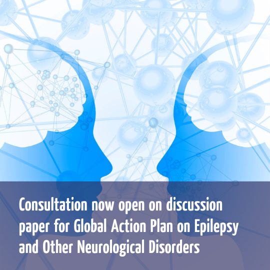 Consultation is now open on discussion paper for the Global Action Plan on Epilepsy and Other Neurological Disorders
